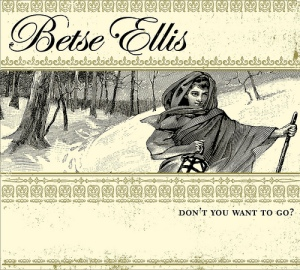 Betse Ellis: Don't You Want to Go?